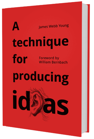 James Webb Young: A Technique for Producing Ideas